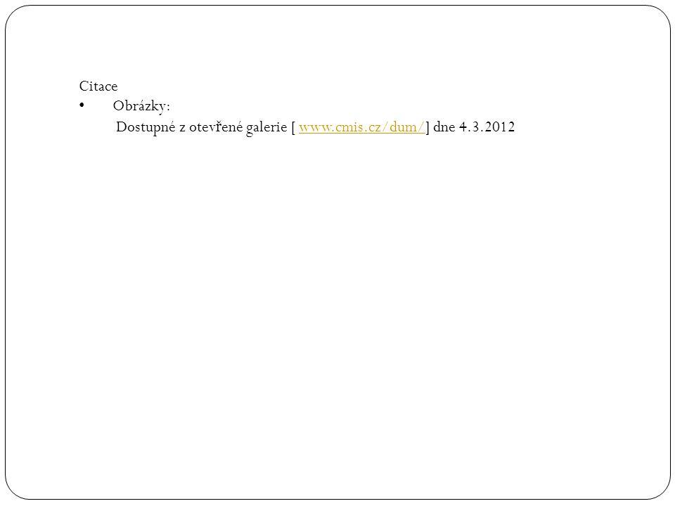 Citace Obrázky: Dostupné z otevřené galerie [ www.cmis.cz/dum/] dne 4.3.2012
